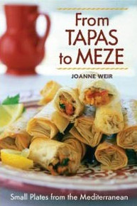 From Tapas to Meze: Small Plates from the Mediterranean by Joanne Weir and Caren Alpert