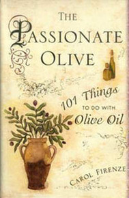 The Passionate Olive: 101 Things to Do with Olive Oil by Carol Firenze