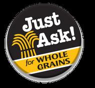 Whole Grains Council Just Ask For Whole Grains Button