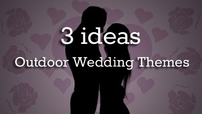 3-ideas-outdoor-wedding-themes