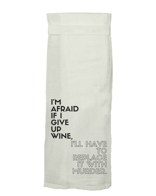 Twisted Wares I'm Afraid If I Give Up Wine, I'll Have To Replace It With Murder Hang Tight Dish Towel