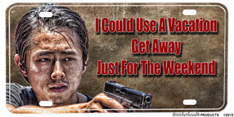 Walking Dead Glenn Rhee I Need A Vacation Aluminum License plate