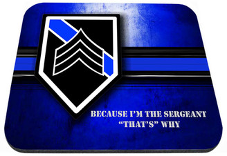 Because I'm the Sergeant That's Why Mouse Pad