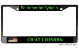 I'd Rather Be Flying A CH-47 Chinook License Plate Frame