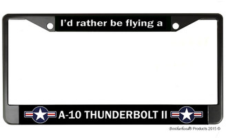 I'd Rather Be Flying A A-10 Thunderbolt License Plate Frame