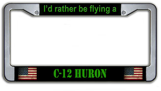 I'd Rather Be Flying A C-12 Huron License Plate Frame