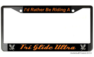 I'd Rather Be Riding A Tri Glide Ultra License Plate Frame