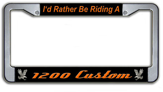 I'd Rather Be Riding A 1200 Custom License Plate Frame