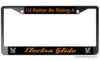 I'd Rather Be Riding A Electra Glide License Plate Frame