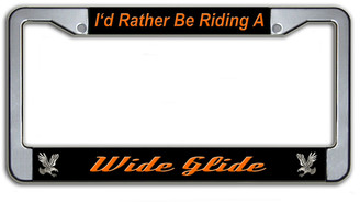 I'd Rather Be Riding A Wide Glide License Plate Frame
