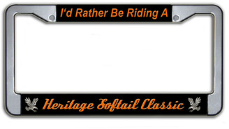 I'd Rather Be Riding A Heritage Softail Classic License Plate Frame