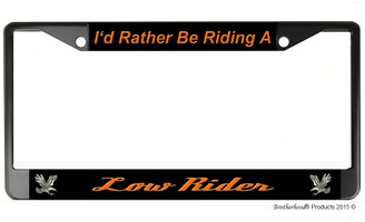 I'd Rather Be Riding A Low Rider License Plate Frame