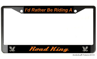 I'd Rather Be Riding A Road King License Plate Frame