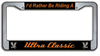 I'd Rather Be Riding A Ultra Classic License Plate Frame