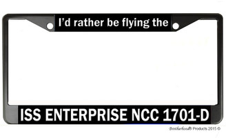 I'd Rather Be Flying the ISS Enterprise NCC 1701-D License Plate Frame