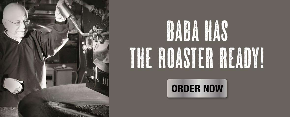 Baba has the roaster ready! Order now!