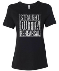 Straight Outta Rehearsal  distressed women's graphic tee for actresses, musicians, techies, and dancers.