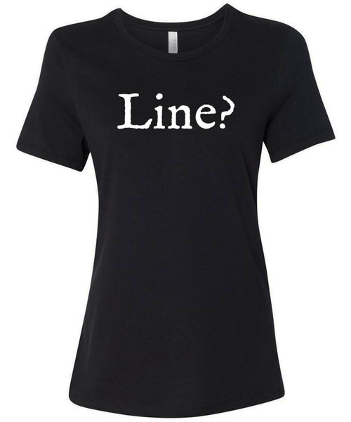 Line? Womens typography graphic t-shirt for actresses.