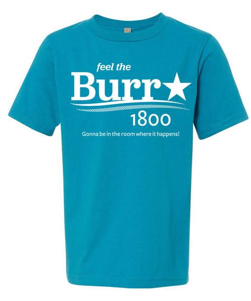Aaron Burr for President 1800 - Feel the Burr - Boys Hamilton T-Shirt