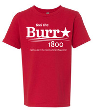 Aaron Burr for President 1800 - Feel the Burr - Boys Hamilton T-Shirt