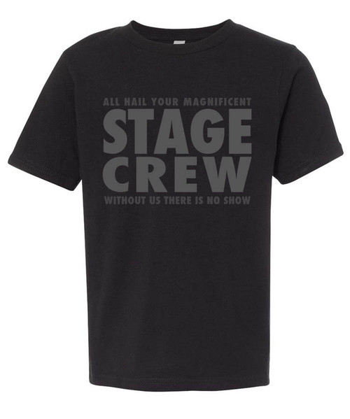 """All hail your magnificent stage crew.  Without us there is no show."" Graphic tee for theatre techs and techies.  Muted grey print on black tee is perfect for show gear."