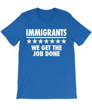 Immigrants - We Get the Job Done - Hamilton T-Shirt