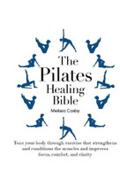 The Pilates Healing Bible (Tone Your Body with This Gentle, Effective Exercise System that Strengthens and Conditions the Muscles and Improves Posture and Breathing) by Melissa Cosby, 9780785830665