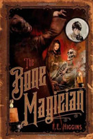 The Bone Magician (Feiwel & Friends) by F.E. Higgins, 9780312368456