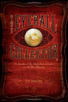 The Eyeball Collector (Feiwel & Friends) by F.E. Higgins, 9780312566814