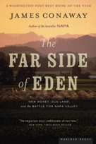The Far Side of Eden (New Money, Old Land, and the Battle for Napa Valley) by James Conaway, 9780618379804