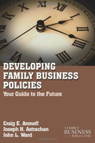 Developing Family Business Policies (Your Guide to the Future) by John L. Ward, Craig E. Aronoff, Joseph H. Astrachan, 9780230111097