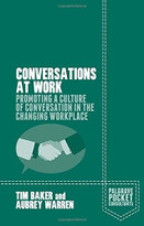 Conversations at Work (Promoting a Culture of Conversation in the Changing Workplace) by Tim Baker, Aubrey Warren, 9781137534163