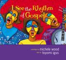 I See the Rhythm of Gospel by Toyomi Igus, Michele Wood, 9780310718192