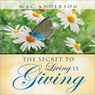 The Secret to Living Is Giving by Mac Anderson, 9781608101863