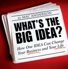 What's the Big Idea? (How One Idea Can Change Your Business and Your Life) by Mac Anderson, 9781608100613