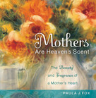 Mothers Are Heaven's Scent by Paula J. Fox, 9781608100415