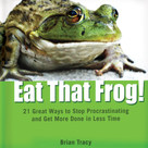Eat That Frog! (21 Great Ways to Stop Procrastinating and Get More Done in Less Time) by Brian Tracy, 9781608100194