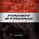 Finish Strong (Amazing Stories of Courage and Inspiration) by Dan Green, 9781608100132