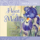 Heart of a Mother (The Beauty of a Mother's Love) by Paula J. Fox, 9781608101535