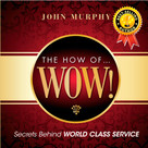 The How of WOW! (Secrets Behind World Class Service) by John J. Murphy, 9781608101559