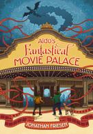 Aldo's Fantastical Movie Palace by Jonathan Friesen, 9780310721109