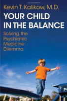 Your Child in the Balance (Solving the Psychiatric Medicine Dilemma) by Kevin T. Kalikow, 9780393706604