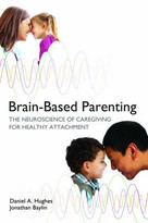 Brain-Based Parenting (The Neuroscience of Caregiving for Healthy Attachment) by Daniel A. Hughes, Jonathan Baylin, Daniel J. Siegel, 9780393707281
