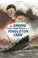 The Daring Coast Guard Rescue of the Pendleton Crew by Theresa Mitchell Barbo, Captain W. Russell Webster (Ret.), Julia Marshall, 9781626190955