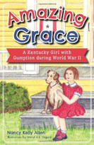 Amazing Grace (A Kentucky Girl with Gumption during World War II) by Nancy Allen, Meryl R.B. Shapiro, 9781626194052