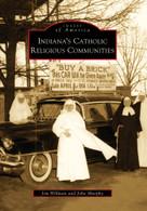 Indiana's Catholic Religious Communities by Jim Hillman, John Murphy, 9780738560106