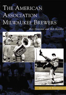 The American Association Milwaukee Brewers by Rex Hamann, Bob Koehler, 9780738532752