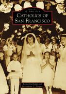 Catholics of San Francisco by Rayna Garibaldi, Bernadette C. Hooper, 9780738559483