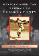 Mexican American Baseball in Orange County by Richard A. Santillán, Susan C. Luévano, Luis F. Fernández, Angelina F. Veyna, Gustavo Arellano, 9780738596730