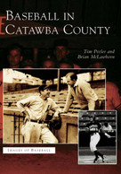 Baseball in Catawba County by Tim Peeler, Brian McLawhorn, 9780738517131